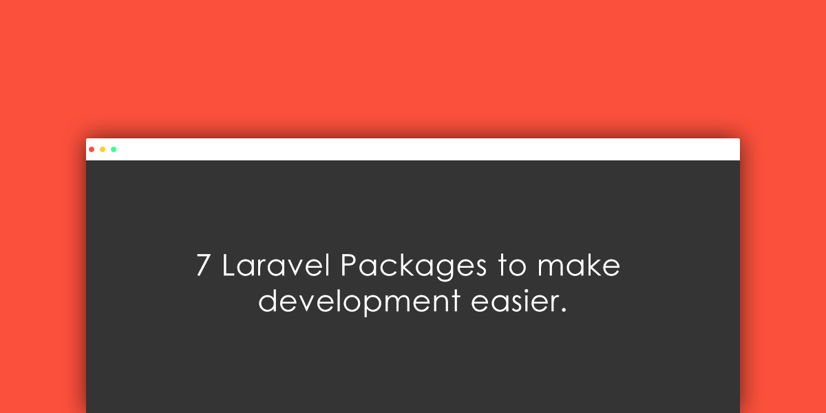 7 Laravel Packages to make your application develoment a breeze
